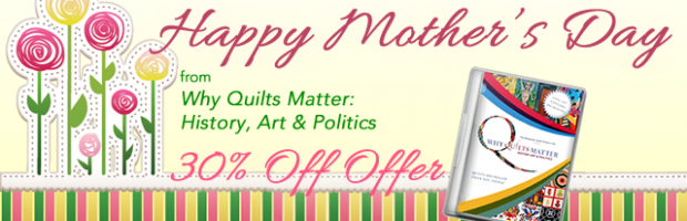 Happy Mother's Day from Why Quilts Matter: History, Art & Politics