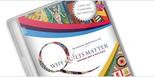 Why Quilts Matter -- DVD Set