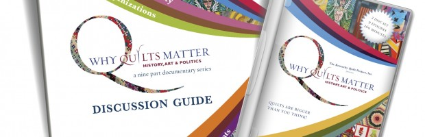 Why Quilts Matter: History, Art & Politics DVD and Discussion Guide