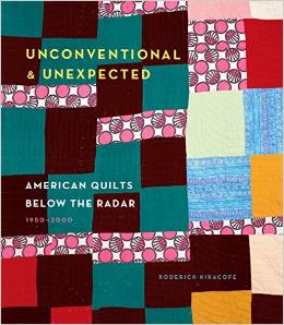 Unconventional & Unexpected: American Quilts Below the Radar 1950–2000 by Roderick Kiracofe