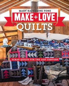 Make + Love Quilts by Mary Katherine Fons Book Cover