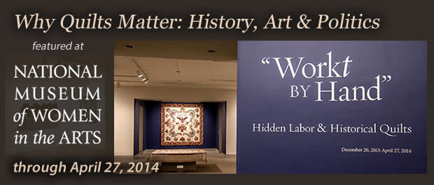 Why Quilts Matter: History, Art & Politics is featured at The National Museum of Women in Arts
