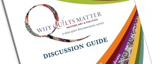Why Quilts Matter: History, Art & Politics Discussion Guide