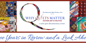 Why Quilts Matter - Three Years in Review and a Look Ahead